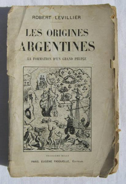 Les origines argentines la formation d un grand peuple par Robert Levillier 1912 *